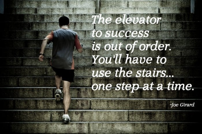 The elevator to success is out of order; you will have to take the stairs.